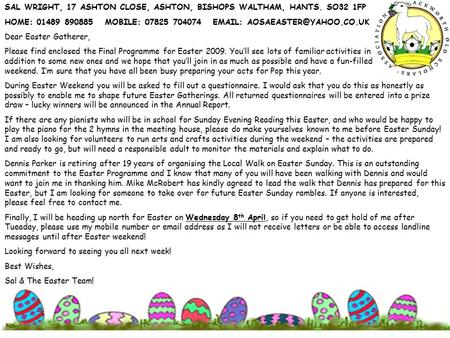 SAL WRIGHT, 17 ASHTON CLOSE, ASHTON, BISHOPS WALTHAM, HANTS. SO32 1FP HOME: 01489 890885 MOBILE: 07825 704074   Dear Easter.