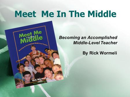 Becoming an Accomplished Middle-Level Teacher By Rick Wormeli