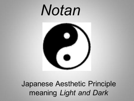 Japanese Aesthetic Principle meaning Light and Dark Notan.