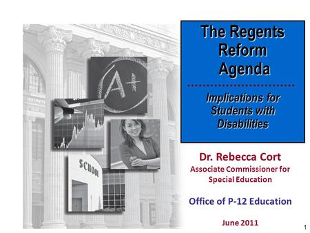 1 The Regents Reform Agenda Agenda Implications for Students with Disabilities Dr. Rebecca Cort Associate Commissioner for Special Education Office of.