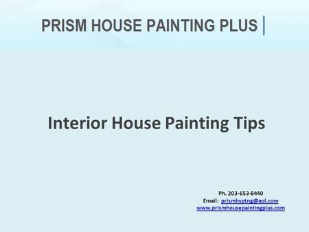Ph. 203-653-8440    Interior House Painting Tips.