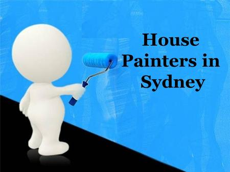 House Painters in Sydney. House Painters and decorator are responsible for the painting and decorating of buildings, and are also known as decorators.