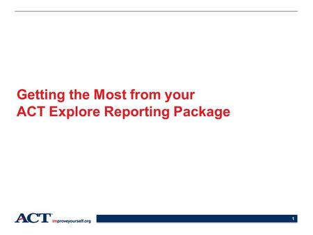 Getting the Most from your ACT Explore Reporting Package