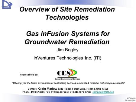 InVentures Technologies Overview of Site Remediation Technologies Gas inFusion Systems for Groundwater Remediation Jim Begley inVentures Technologies Inc.