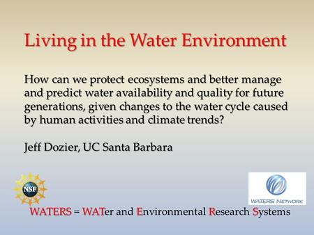Living in the Water Environment How can we protect ecosystems and better manage and predict water availability and quality for future generations, given.