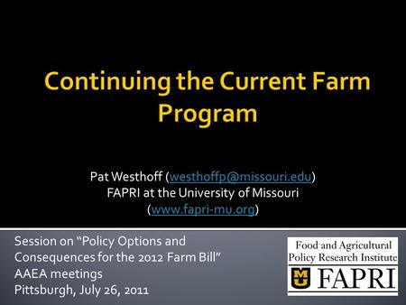 "Pat Westhoff FAPRI at the University of Missouri (www.fapri-mu.org)www.fapri-mu.org Session on ""Policy Options."