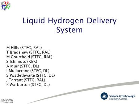 MICE CM30 7 th July 2011 Liquid Hydrogen Delivery System M Hills (STFC, RAL) T Bradshaw (STFC, RAL) M Courthold (STFC, RAL) S Ishimoto (KEK) A Muir (STFC,
