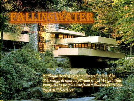 What is Fallingwater?  Fallingwater was a home for successful Pittsburgh businessman and department store owner, Edgar J. Kaufmann, and his family. 