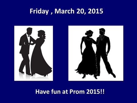 Friday, March 20, 2015 Have fun at Prom 2015!! !.
