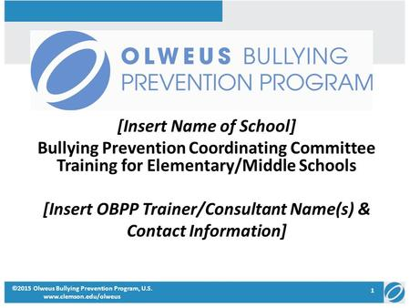 [Insert Name of School] Bullying Prevention Coordinating Committee Training for Elementary/Middle Schools [Insert OBPP Trainer/Consultant Name(s) & Contact.