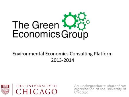 An undergraduate student-run organization at the University of Chicago Environmental Economics Consulting Platform 2013-2014.