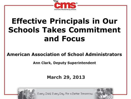 Effective Principals in Our Schools Takes Commitment and Focus American Association of School Administrators Ann Clark, Deputy Superintendent March 29,