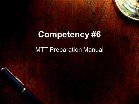 Competency #6 MTT Preparation Manual. Competency #6 The master technology teacher demonstrates knowledge of how to communicate in different formats for.