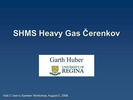 SHMS Heavy Gas Čerenkov Hall C User's Summer Workshop, August 5, 2008. Garth Huber.