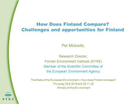 How Does Finland Compare? Challenges and opportunities for Finland Per Mickwitz, Research Director, Finnish Environment Institute (SYKE) Member of the.