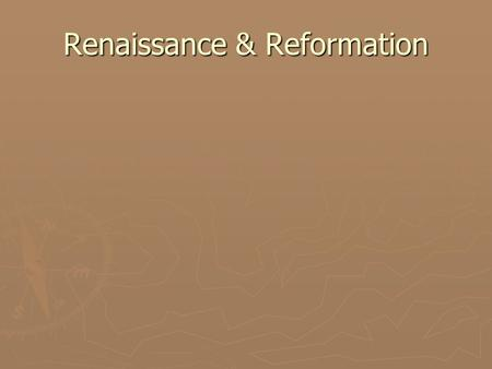 "Renaissance & Reformation. The Beginnings ► Renaissance means ""rebirth""; begins in Italy, spreads throughout Europe ► Lasted from 1350s-1600 CE ► Centered."