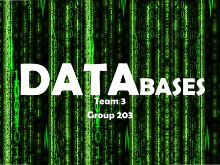 DATA BASES Team 3 Group 203. What is a DATABASE? A database is a collection of data from one context and systematically stored for later use. In this.