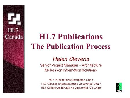 HL7 Publications The Publication Process Helen Stevens Senior Project Manager – Architecture McKesson Information Solutions HL7 Publications Committee.