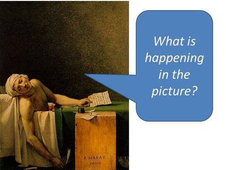 What is happening in the picture?. Why was marat important to the French revolution? Why did Charlotte Corday murder him?
