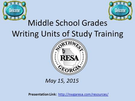 Middle School Grades Writing Units of Study Training May 15, 2015 Presentation Link: