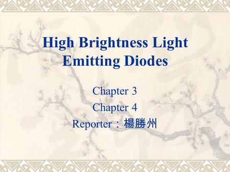 High Brightness Light Emitting Diodes Chapter 3 Chapter 4 Reporter :楊勝州.
