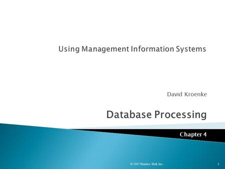 David Kroenke Database Processing Chapter 4 © 2007 Prentice Hall, Inc. 1.