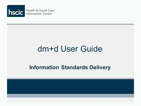 Dm+d User Guide Information Standards Delivery 1.