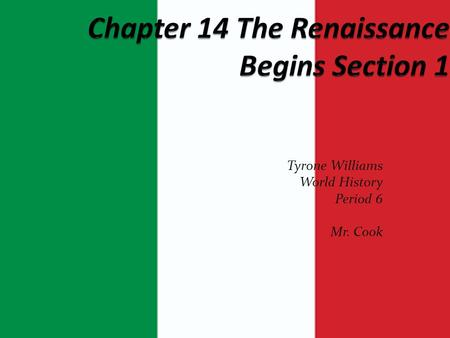 Tyrone Williams World History Period 6 Mr. Cook A. The Renaissance Begins.