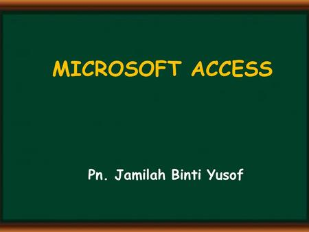 MICROSOFT ACCESS Pn. Jamilah Binti Yusof. DEFINITION A database is the computer equivalent of an organized list of information. Typically, this information.
