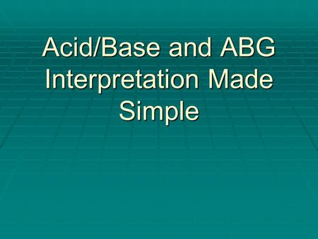 Acid/Base and ABG Interpretation Made Simple A-a Gradient  FIO2 = PA O2 + (5/4) PaCO2  FIO2 = 713 x O2%  A-a gradient = PA O2 - PaO2  Normal is 0-10.