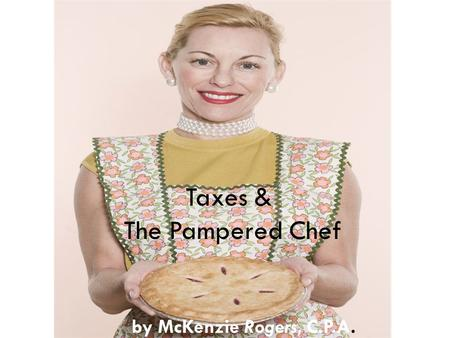 Taxes & The Pampered Chef by McKenzie Rogers, C.P.A.