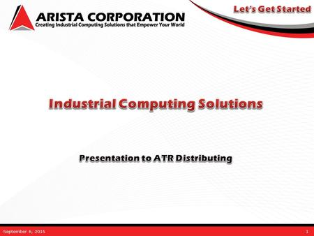September 6, 20151. April 12, 2007Arista Corporation Confidential Presentation Agenda Company Overview Product & Service Offerings Design and Development.