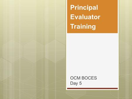 OCM BOCES Day 5 Principal Evaluator Training. 2 Nine Components.