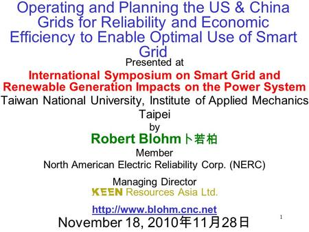 1 Presented at International Symposium on Smart Grid and Renewable Generation Impacts on the <strong>Power</strong> System Taiwan National University, Institute of Applied.