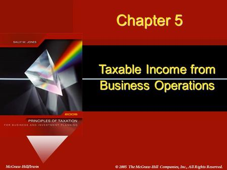 #5-1 McGraw-Hill/Irwin © 2005 The McGraw-Hill Companies, Inc., All Rights Reserved. Taxable Income from Business Operations McGraw-Hill/Irwin © 2005 The.