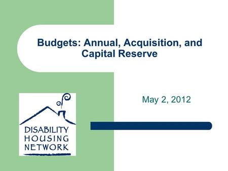 Budgets: Annual, Acquisition, and Capital Reserve May 2, 2012.