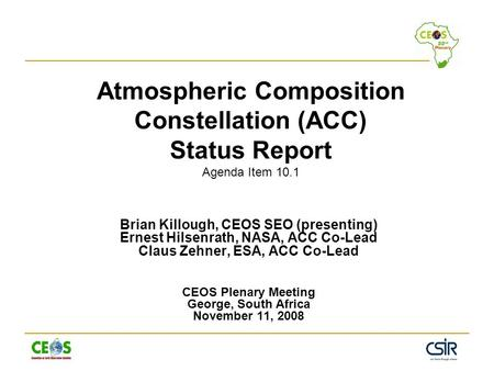 Atmospheric Composition Constellation (ACC) Status Report Agenda Item 10.1 Brian Killough, CEOS SEO (presenting) Ernest Hilsenrath, NASA, ACC Co-Lead Claus.