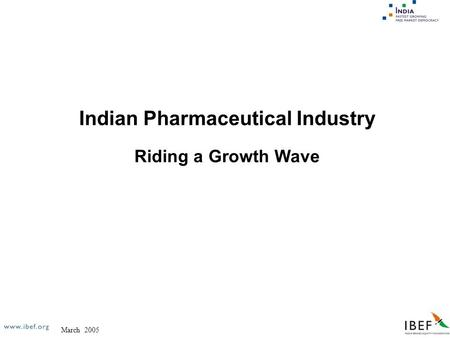 March 2005 Indian Pharmaceutical Industry Riding a Growth Wave.