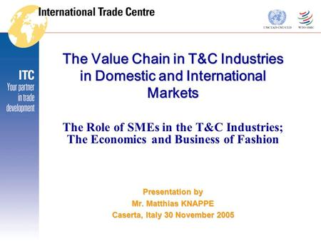 The Value Chain in T&C Industries in Domestic and International Markets The Role of SMEs in the T&C Industries; The Economics and Business of Fashion Presentation.