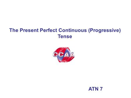 The Present Perfect Continuous (Progressive) Tense ATN 7.