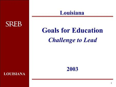 LOUISIANA 1 Goals for Education Challenge to Lead 2003 Louisiana.
