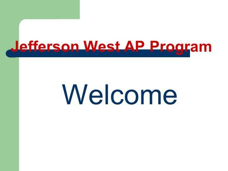 Jefferson West AP Program Welcome. Congratulations!! You are here because your son or daughter has risen to the challenge of taking an advanced placement.
