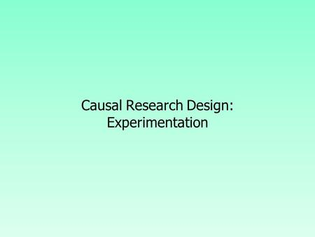 Causal Research Design: Experimentation. Concept of Causality A statement such as X causes Y  will have the following meaning to an ordinary person.
