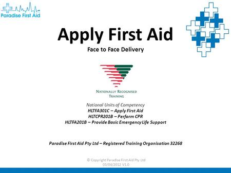 Apply First Aid Face to Face Delivery National Units of Competency HLTFA301C – Apply First Aid HLTCPR201B – Perform CPR HLTFA201B – Provide Basic Emergency.