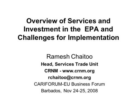 Overview of Services and Investment in the EPA and Challenges for Implementation Ramesh Chaitoo Head, Services Trade Unit CRNM -