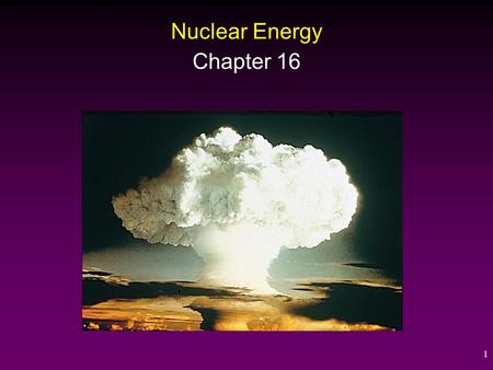 1 Nuclear Energy Chapter 16. Atoms and Radioactivity All common forms of matter are composed of atoms. All atoms are composed of: 1) Protons (found in.
