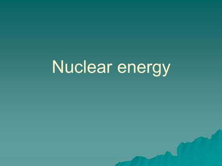 Nuclear energy. Review: Elements and Isotopes  What are elements defined by?  What are isotopes?  What is the difference between a stable and a radioactive.
