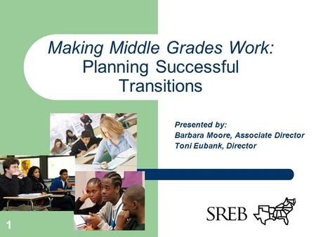 Making Middle Grades Work: Planning Successful Transitions Presented by: Barbara Moore, Associate Director Toni Eubank, Director 1.