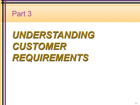 Part 3 UNDERSTANDING CUSTOMER REQUIREMENTS 5-1. Company Perceptions of Customer Expectations Expected Service CUSTOMER COMPANY Provider Gap 1 Gap 1: The.