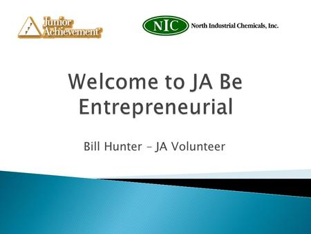 Bill Hunter – JA Volunteer. 1. Recognize the importance of carefully analyzing your market. 2. Apply a needs assessment to the market available to a specific.